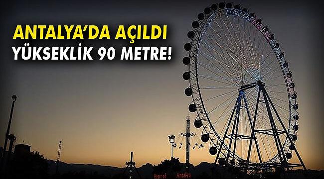 Antalya'da 90 metre yüksekliğinde dönme dolap açıldı