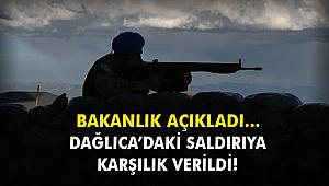 Bakanlık açıkladı... Dağlıca'daki saldırıya karşılık verildi!