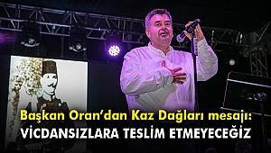 Başkan Oran'dan Kaz Dağları mesajı:Vicdansızlara teslim etmeyeceğiz