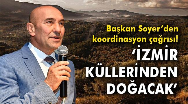Başkan Soyer'den koordinasyon çağrısı!