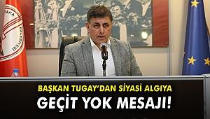 Başkan Tugay'dan siyasi algıya geçit yok mesajı!
