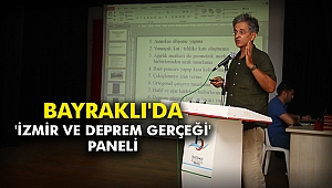 Bayraklı'da 'İzmir Ve Deprem Gerçeği' paneli