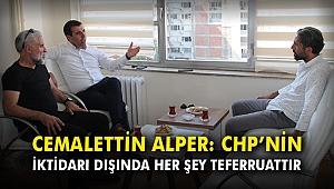 Cemalettin Alper: CHP'nin iktidarı dışında her şey teferruattır