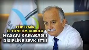 CHP İzmir İl Yönetim Kurulu Hasan Karabağ'ı disipline sevk etti!