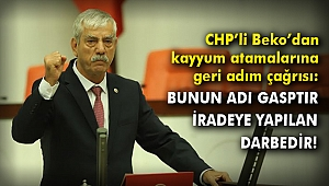 CHP'li Beko'dan kayyum atamalarına geri adım çağrısı