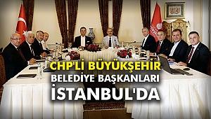 CHP'li büyükşehir belediye başkanları İstanbul'da