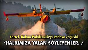 CHP'li Sertel'den Bakan Pakdemirli'ye istifa çağrısı