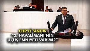 "CHP'li Sındır, ""3. Havalimanı'nın uçuş emniyeti var mı?"""