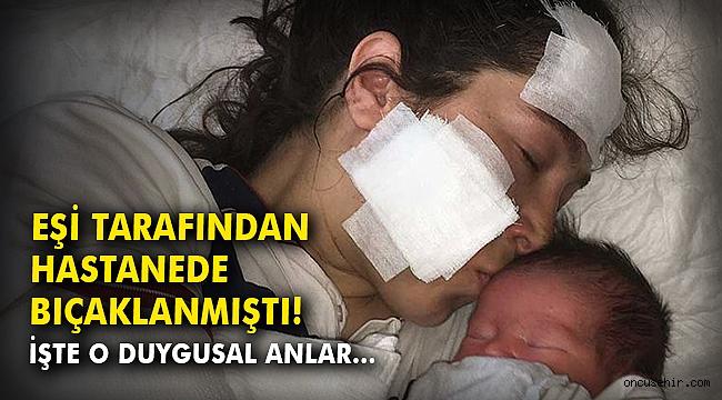 Doğumdan sonra eşi tarafından bıçaklanmıştı... O anne bebeğini kucağına aldı