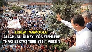 """İmamoğlu: Allah, bu ülkeyi yönetenlere """"Hacı Bektaş terbiyesi"""" versin"""