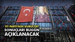 İYİ Parti'nin kurultay sonuçları bugün açıklanacak