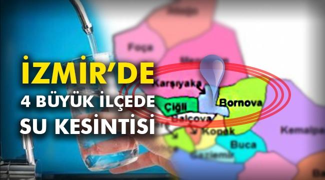 İzmir'de 4 büyük ilçede su kesintisi