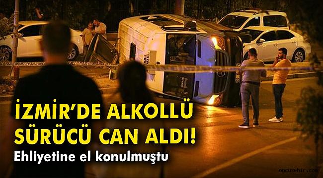 İzmir'de alkollü sürücü can aldı! Ehliyetine el konulmuştu