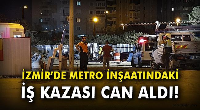 İzmir'de metro inşaatındaki iş kazası can aldı