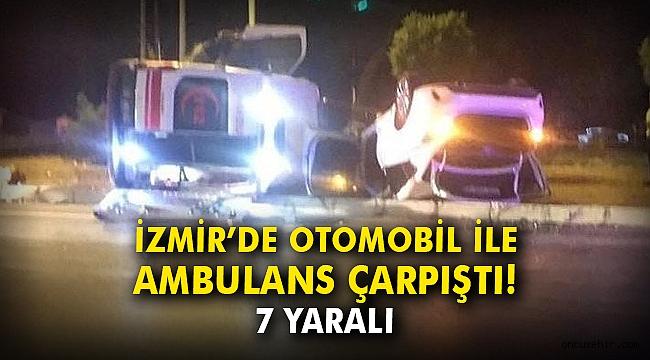 İzmir'de otomobil ile ambulans çarpıştı: 7 yaralı
