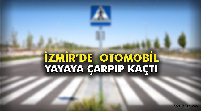 İzmir'de  otomobil yayaya çarpıp kaçtı