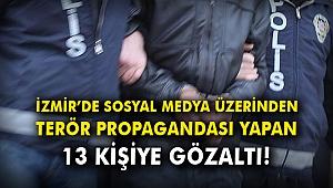 İzmir'de sosyal medya üzerinden terör propagandası yapan 13 kişiye gözaltı!