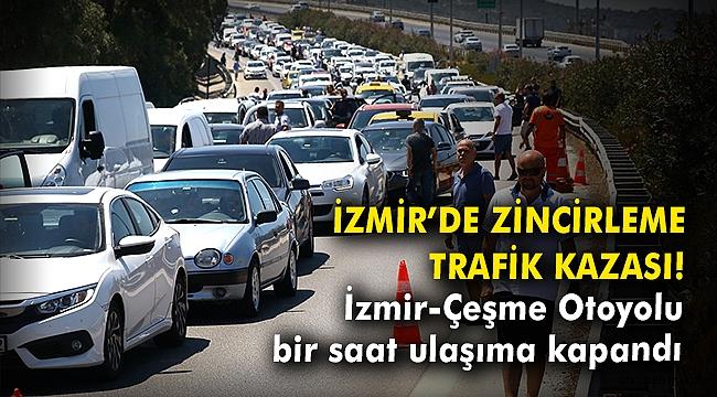 İzmir'de zincirleme trafik kazası! İzmir-Çeşme Otoyolu bir saat ulaşıma kapandı