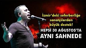 İzmir'deki seferberliğe sanatçılardan büyük destek! Hepsi 30 Ağustos'ta aynı sahnede