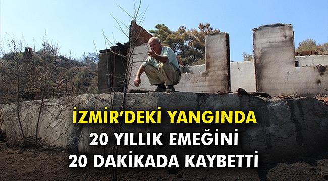 İzmir'deki yangında, 20 yıllık emeğini 20 dakikada kaybetti