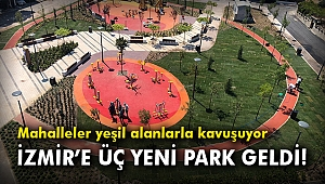 İzmir'e üç yeni park geldi! Mahalleler yeşil alanlarla kavuşuyor