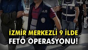 İzmir merkezli 9 ilde FETÖ operasyonu!