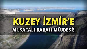 Kuzey İzmir'e Musacalı Barajı müjdesi