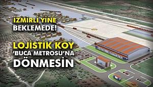 Lojistik Köy 'Buca Metrosu'na dönmesin
