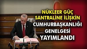 Nükleer güç santraline ilişkin Cumhurbaşkanlığı Genelgesi yayımlandı