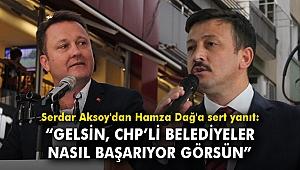 """Serdar Aksoy'dan Hamza Dağ'a sert yanıt: """"Gelsin, CHP'li belediyeler nasıl başarıyor görsün"""""""