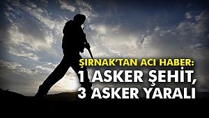 Şırnak'tan acı haber: 1 asker şehit, 3 asker yaralı