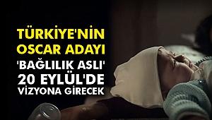 Türkiye'nin Oscar adayı 'Bağlılık Aslı' 20 Eylül'de vizyona girecek