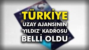 Türkiye Uzay Ajansının 'yıldız' kadrosu belli oldu