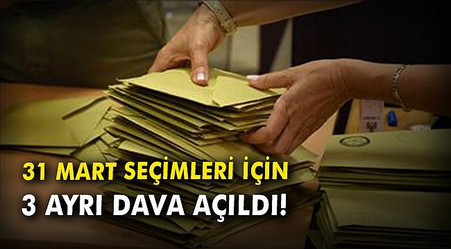 31 Mart Seçimleri için 3 ayrı dava açıldı!