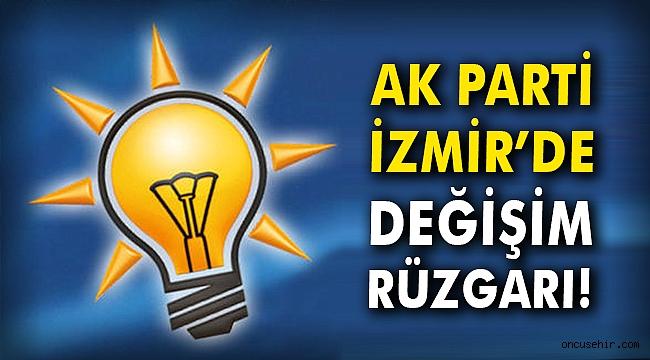 AK Parti İzmir'de değişim rüzgarı!