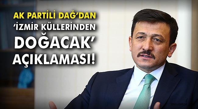 """AK Partili Dağ'dan """"İzmir küllerinden doğacak"""" açıklaması"""