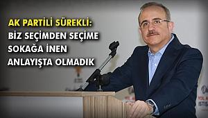 AK Partili Sürekli: Biz seçimden seçime sokağa inen anlayışta olmadık