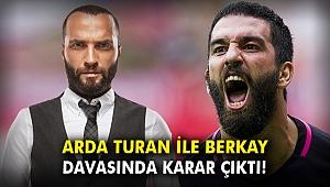 Arda Turan ile Berkay davasında karar çıktı!