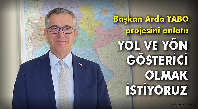 Başkan Arda YABO projesini anlatı: 'Yol ve yön gösterici olmak istiyoruz'