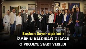 Başkan Soyer açıkladı: İzmir'in kaldıracı olacak o projeye start verildi