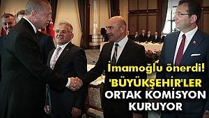 'BÜYÜKŞEHİR'LER ORTAK KOMİSYON KURUYOR