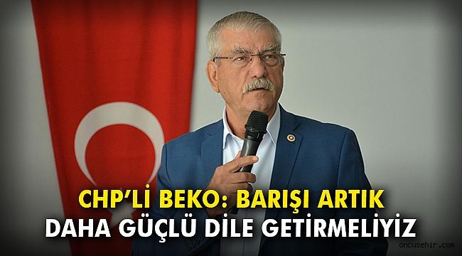 CHP'li Beko: Barışı artık daha güçlü dile getirmeliyiz