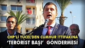 CHP'li Yücel'den Cumhur İttifakına