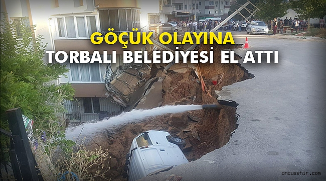 Göçük olayına Torbalı Belediyesi el attı