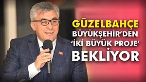 Güzelbahçe Büyükşehir'den 'iki büyük proje' bekliyor