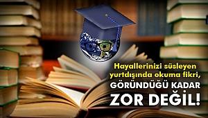Hayallerinizi süsleyen yurtdışında okuma fikri, göründüğü kadar zor değil!!!