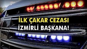 İlk çakar cezası İzmirli Başkana!