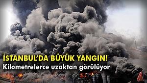 İstanbul'da büyük yangın! Kilometrelerce uzaktan görülüyor