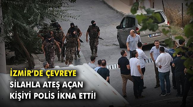 İzmir'de çevreye silahla ateş açan kişiyi polis ikna etti