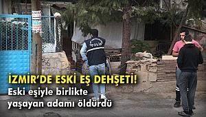 İzmir'de eski eş dehşeti! Eski eşiyle birlikte yaşayan adamı öldürdü